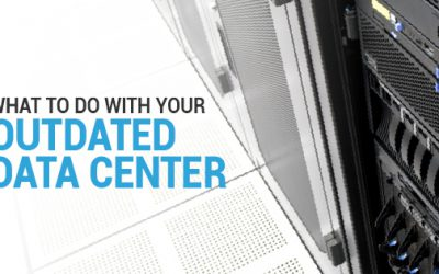 What To Do With Your Outdated Data Center