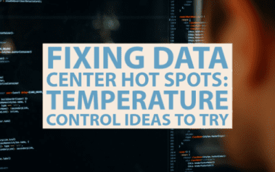 Fixing Data Center Hot Spots: Temperature Control Ideas to Try