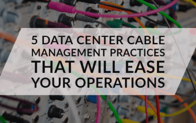 5 Data Center Cable Management Practices That Will Ease Your Operations